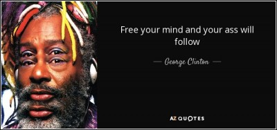 quote-free-your-mind-and-your-ass-will-follow-george-clinton-54-39-92.jpg